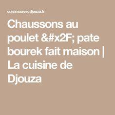 Chaussons au poulet / pate bourek fait maison   La cuisine de Djouza
