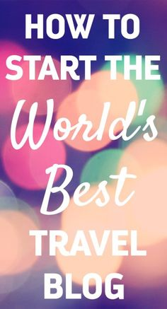 How to start successful travel blog: blogging tips for both new and established travel bloggers. Click through to read about setting up and growing your travel blog.