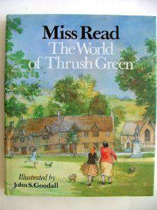 The World of Thrush Green: Miss Read, John S. Goodall: 9780395502280: Amazon.com: Books