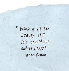 Note to self: If ANNE FRANK could find beauty and happiness, then you my friend, need to suck it up a bit more efficiently.