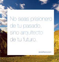 No seas prisionero de tu pasado, sino arquitecto de tu futuro.
