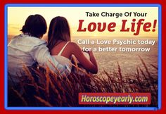 Take Charge Of Your Love Life! Contact a love psychic today for a better tomorrow. How can a love psychic benefit your relationship?  Many people consider going to a marriage counselor when things begin to negatively change in their relationships, but love psychics possess the power to heal emotional wounds as well. In fact, love psychics have a natural talent for pinning down the root of the issue and helping couples recover from abrupt change.  On the opposite end of the spectrum, love psychics can also help married couples strengthen their bond. Sometimes, individuals need peace of mind in order to grow and successfully change together over time. Psychic love advice might be just what the doctor ordered. Click here for details: http://www.horoscopeyearly.com/free-astrology-readings/