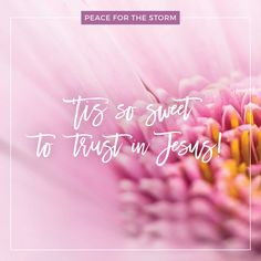 """Tis so sweet to trust in Jesus / Just to take Him at His word / Just to rest upon His promise / Just to know, """"Thus saith the Lord."""" /Jesus, Jesus, how I trust Him! / How I've proved Him o'er and o'er! / Jesus, Jesus, precious Jesus! / O for grace to trust Him more!"""