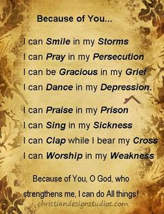 because of God, having Him in my heart  I can do all things through Him who strengthens me. Philippians 4:13