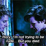 I do love Rory. He's just so laid back for a companion. He tends to just roll with whatever's happening around him. Or, at the very least, he shrugs it off as part of what goes on around the Doctor and Amy and keeps going.