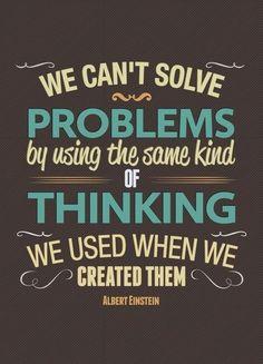 """""""No podemos resolver problemas usando el mismo tipo de pensamiento que usamos cuando los creamos.""""  Albert Einstein"""