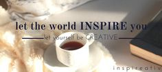 INSPIRATION, CREATIVITY, MOTIVATION. WELCOME TO MY BLOG. – inspireativ