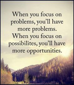When you focus on problems, you;ll have more problems. When you focus on possibilities, you;ll have more opportunities.  #powerofpositivity #positivewords  #positivethinking #inspirationalquote #motivationalquotes #quotes