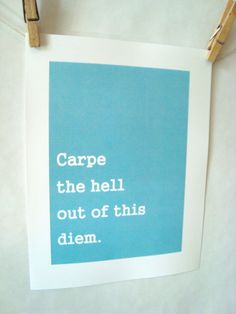 "Jennifer Smith Design ""Carpe the hell out of this diem"""