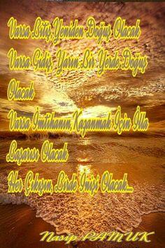Varsa Bitiş,Yeniden Doğuş Olacak  Varsa Gidiş, Yarın Bir Yerde Doğuş Olacak Varsa İmtihanın,Kazanmak İçin İlla Başarısı Olacak Her Çıkışın, Birde İnişi Olacak....                                                                                 Nasip PAMUK