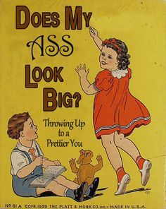 Does my ass look big Classic Children's Books Bad children's books 1940's children's books, 1950's children's books, 1960's children's books, weird children's books, creepy children's books, creepiest, Vintage children's books great books for kids worst children's books children's literature fail wrong 1950's 1960'2 1970's books banned from schools