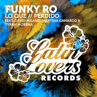 Funky Ro & David Milano - Lo Que / Perdido by Latin Lovers Official on SoundCloud
