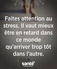 Faites attention au stress. Il vaut mieux être en retard dans ce monde qu'arriver trop tôt dans l'autre.