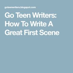 Go Teen Writers: How To Write A Great First Scene