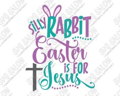 Silly Rabbit Easter Is For Jesus Cut File in SVG, EPS, DXF, JPEG, and PNG