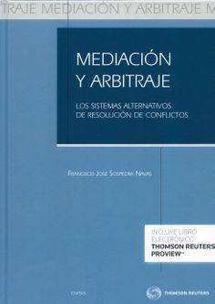 Mediación y arbitraje : los sistemas alternativos de resolución de conflictos / Francisco José Sospedra Navas, 2014