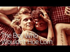 ▶ THE BOY WHO WOULDN'T HOE CORN - The Broken Circle   2013 Official [HD] - YouTube