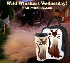 Wild Whiskers Wednesday to Whisk you to the Weekend @ ARTwithDOG.com   #Whiskers #Wednesday #Wild #Cat #Feline #Weekend #Friday #Kitten #Cute #Himalayan #TravelMug #LunchBox #Goofy #Fluffy #Siamese