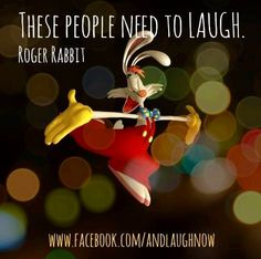 Roger Rabbit Laugh quote via www.Facebook.com/AndNowLaugh