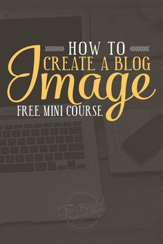 {MINI COURSE} HOW TO CREATE BRANDED BLOG IMAGES