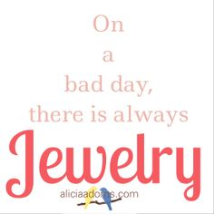 On a bad day, there's always jewelry  from aliciaadorns.com  add a little sparkle to your day.