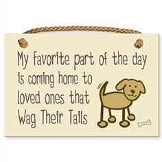 My favorite part of the day is coming home to the loved one that wag their tails. #dogs
