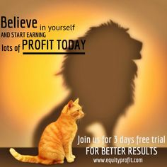Believe in yourself and start earning lots of profit today - www.equityprofit.com