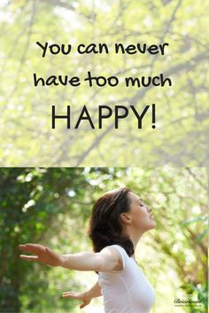 You Can Never Have too much HAPPY!