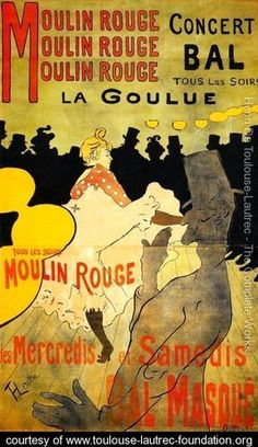 Touluse Lautrec. Moulin Rouge La Goulue. I have a ton of these things at my house, like posters and calendars and the likes. They just remind me of home.