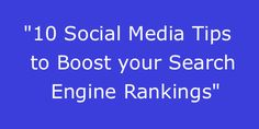 10 Social Media Tips to Improve your Search Engine Rankings