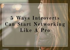 5 Ways Introverts Can Start Networking Like A Pro