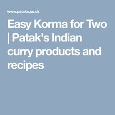 Easy Korma for Two   Patak's Indian curry products and recipes