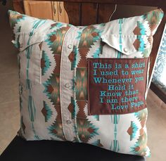 Memory pillow. Made from a piece of clothing your family will remember you in. Add the  note and your family will always have a piece of you to hold!.