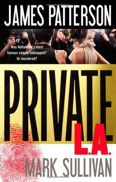 Private L.A.: James Patterson, Mark Sullivan, new 3/7/14, latest murder mystery in the Private series.  Want to read this