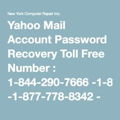 Yahoo Mail Account Password Recovery Toll Free Number : 1-844-290-7666 -1-877-778-8342 - New York Computer Repair Inc.