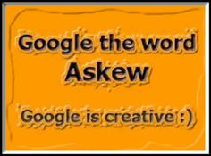 It's true! Google the word askew. It works at least in chrome.