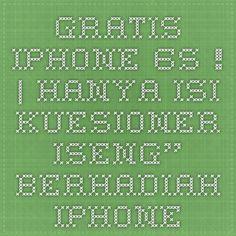 """GRATIS iPhone 6s !   Hanya isi Kuesioner  Iseng"""" berhadiah IPhone 6S  Siapa tau aja beruntung"""