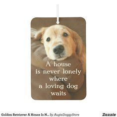 Golden Retriever A House Is Never Lonely Car Air Freshener by #AugieDoggyStore. Sold to a customer in Palm Coast Florida