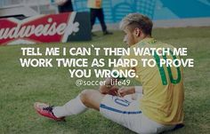 Neymar Da Silva Quote and is also good for other topics other than soccer. Soccer Player Quotes, Soccer Memes, Football Quotes, Football Love, Soccer Tips, Soccer Quotes, Sport Quotes, Soccer Players, Soccer Stuff