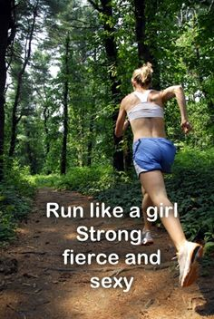 "For all those people that used to say ""ha, ha, you run like a girl"" I can now say, why thank you. ;)"