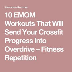 10 EMOM Workouts That Will Send Your Crossfit Progress Into Overdrive – Fitness Repetition