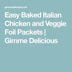 Easy Baked Italian Chicken and Veggie Foil Packets | Gimme Delicious