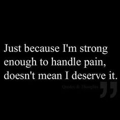 So true... and one day I may break and shatter away and you won't even care.