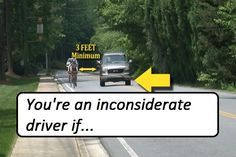 Regardless of if you're intending on placing a cyclist in danger or if you don't think you are, you're an inconsiderate driver if you do any of the...