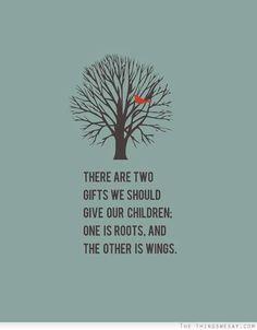 Vi sono due regali che dovremmo fare ai nostri figli. Uno sono le radici. L'altro sono le ali.