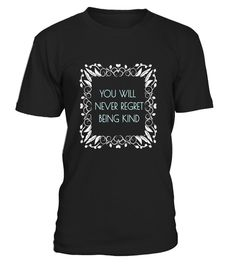 "# YOU WILL NEVER REGRET BEING KIND STATEMENT T SHIRT - Limited Edition .  Special Offer, not available in shops      Comes in a variety of styles and colours      Buy yours now before it is too late!      Secured payment via Visa / Mastercard / Amex / PayPal      How to place an order            Choose the model from the drop-down menu      Click on ""Buy it now""      Choose the size and the quantity      Add your delivery address and bank details      And that's it!      Tags: T-SHIRT…"