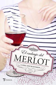 El embrujo del Merlot // Lisa Dickenson // Titania Amour (Ediciones Urano)