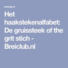 Het haakstekenalfabet: De gruissteek of the grit stich - Breiclub.nl