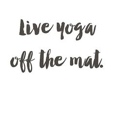 """Live yoga off the mat."""