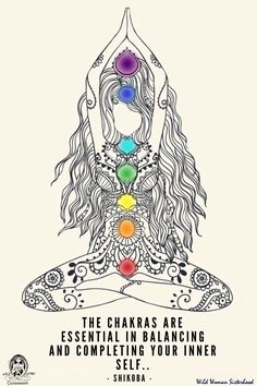 The chakras are essential for balancing and completing your inner self... ~ Shikoba ✨WILD WOMAN SISTERHOOD✨
